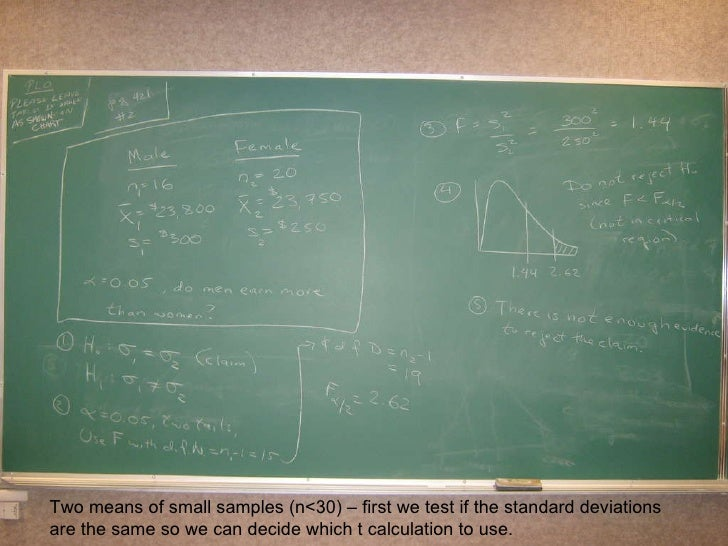 Two means of small samples (n<30) – first we test if the standard deviations are the same so we can decide which t calcula...