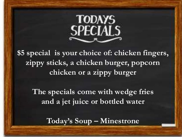 $5 special is your choice of: chicken fingers, zippy sticks, a chicken burger, popcorn chicken or a zippy burger The speci...