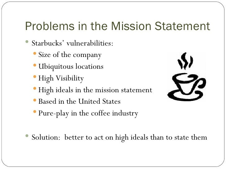 statement of the problem of starbucks View 179_starbucks from fin 2011 at iim bangalore starbucks coffee company: transformation and renewal problem analysis position statement: deterioration of brand value and loss of core competence.