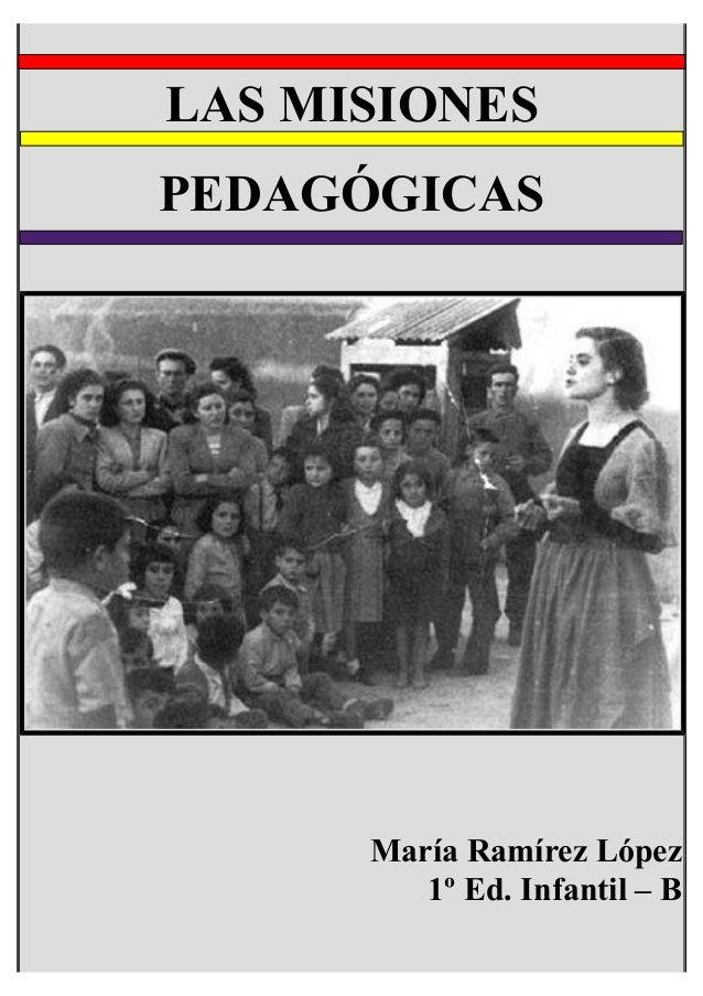 LAS MISIONES PEDAGÓGICAS María Ramírez López 1º Ed. Infantil – B