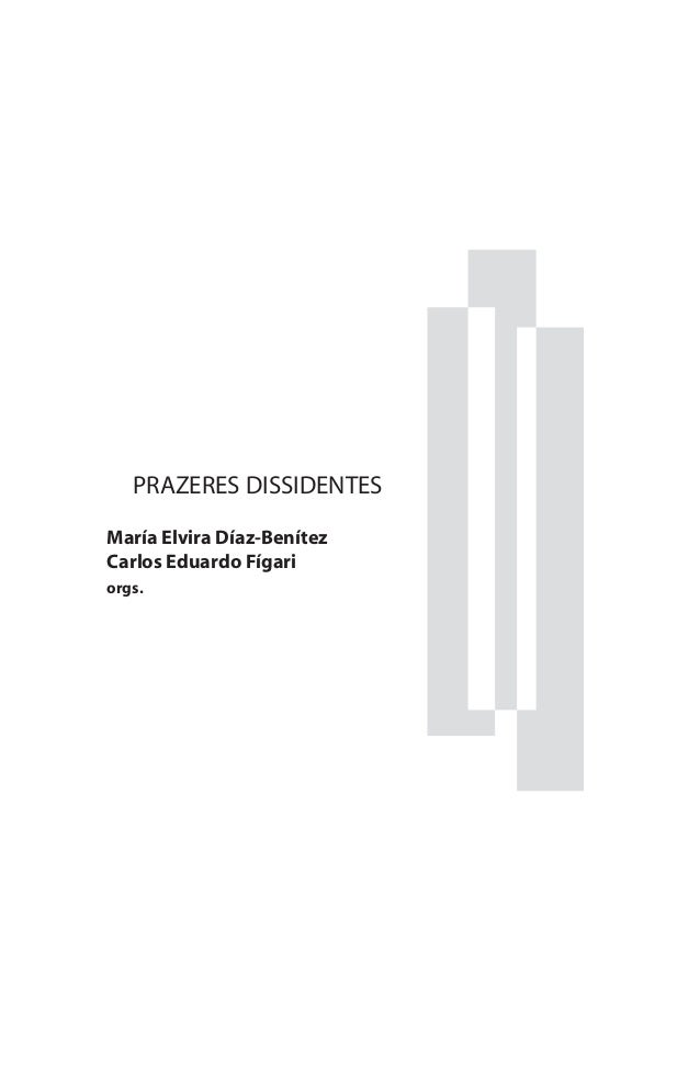 María Elvira Díaz-Benítez Carlos Eduardo Fígari orgs. PRAZERES DISSIDENTES