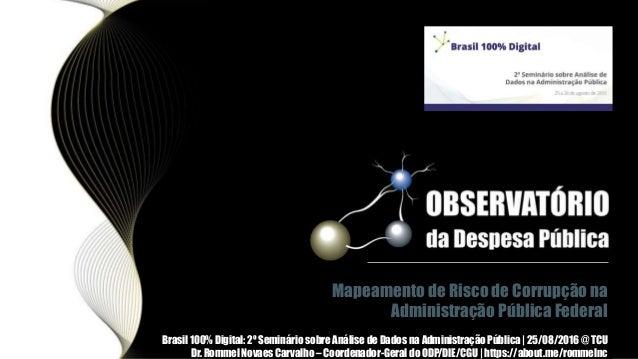 Mapeamento de Risco de Corrupção na Administração Pública Federal Brasil 100% Digital: 2º Seminário sobre Análise de Dados...