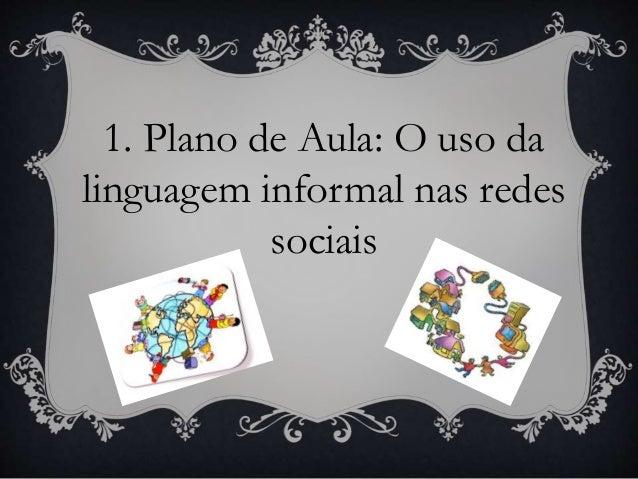 1. Plano de Aula: O uso da linguagem informal nas redes sociais