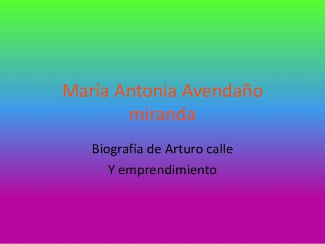 María Antonia Avendaño miranda Biografía de Arturo calle Y emprendimiento