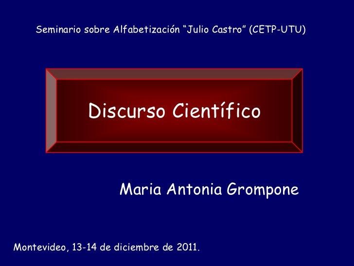 """Seminario sobre Alfabetización """"Julio Castro"""" (CETP-UTU)               Discurso Científico                      Maria Anto..."""
