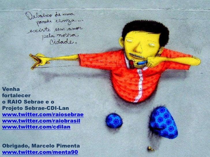 Venha <br />fortalecer <br />o RAIO Sebrae e o <br />Projeto Sebrae-CDI-Lan<br />www.twitter.com/raiosebrae<br />www.twitt...