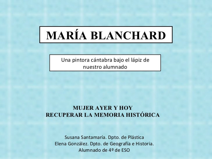 MARÍA BLANCHARD    Una pintora cántabra bajo el lápiz de            nuestro alumnado       MUJER AYER Y HOYRECUPERAR LA ME...
