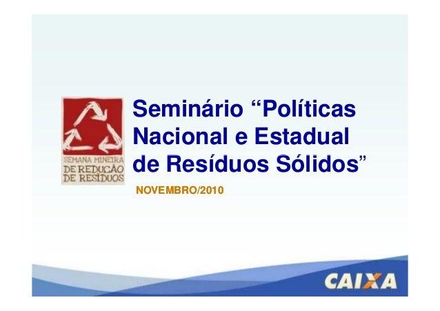 """Seminário """"Políticas Nacional e Estadual de Resíduos Sólidos"""" NOVEMBRO/2010NOVEMBRO/2010 de Resíduos Sólidos"""""""