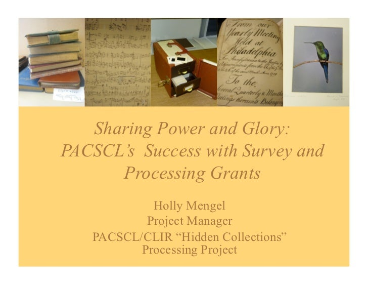 Sharing Power and Glory:PACSCL's Success with Survey and      Processing Grants            Holly Mengel           Project ...