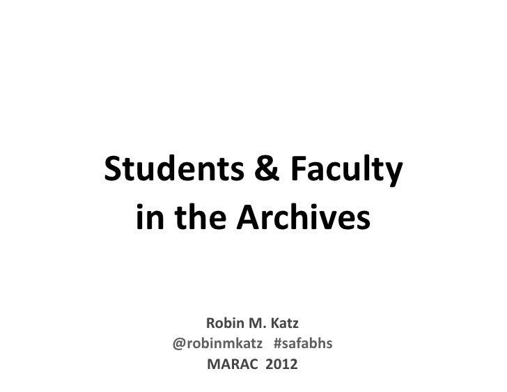 Students & Faculty   in the Archives        Robin M. Katz    @robinmkatz   #safabhs        MARAC  2012