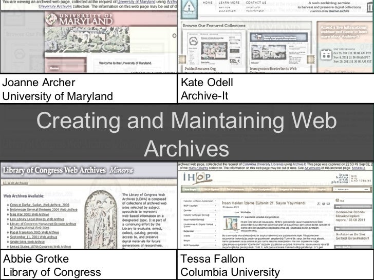 Creating and Maintaining Web Archives Joanne Archer University of Maryland Kate Odell Archive-It Abbie Grotke Library of C...