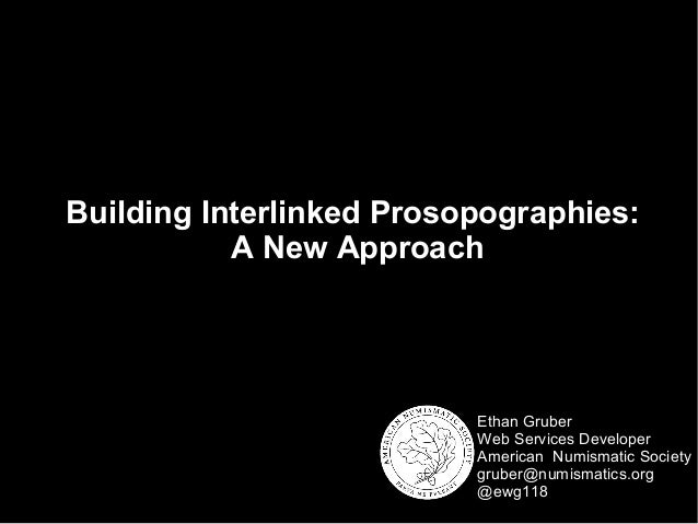 Building Interlinked Prosopographies: A New Approach  Ethan Gruber Web Services Developer American Numismatic Society grub...