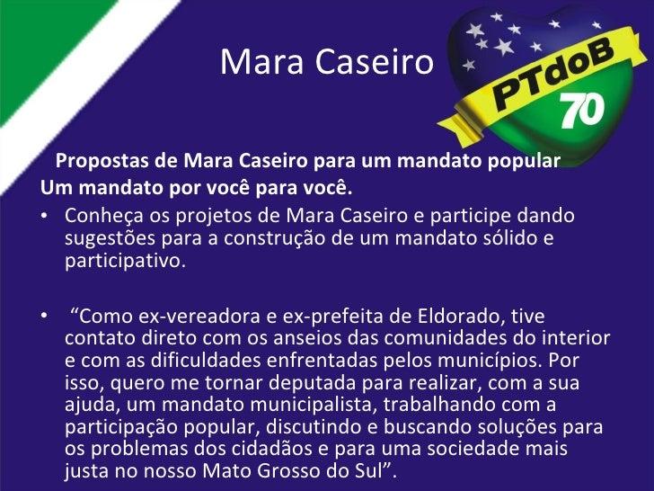 Mara Caseiro <ul><li>Propostas de Mara Caseiro para um mandato popular </li></ul><ul><li>Um mandato por você para você. </...