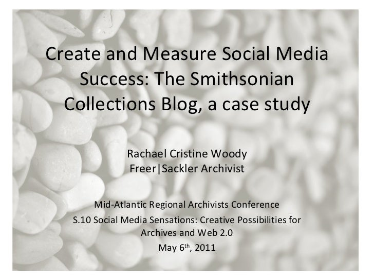 Create and Measure Social Media Success: The Smithsonian Collections Blog, a case study Mid-Atlantic Regional Archivists C...