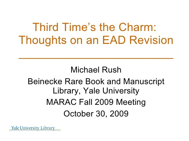 Third Time's the Charm:  Thoughts on an EAD Revision ________________________ Michael Rush Beinecke Rare Book and Manuscri...
