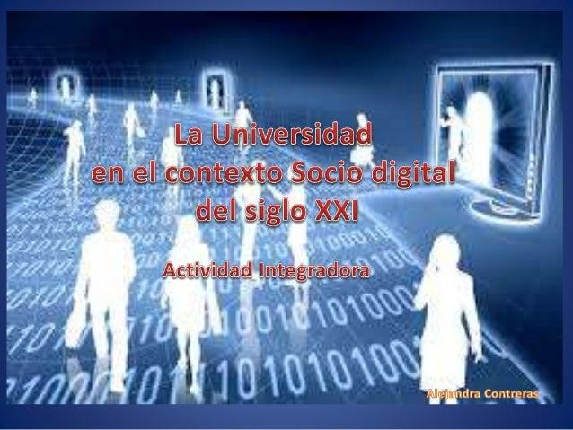 Retos de la Universidad en el contexto socio digital  • Sociedad de la información  Retos de mi práctica educativa en rela...