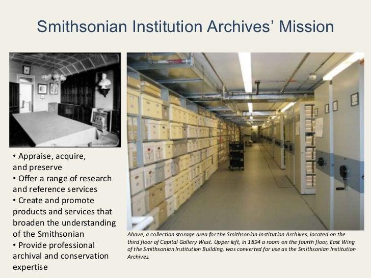 Smithsonian Institution Archives' Mission<br /><ul><li> Appraise, acquire, </li></ul>and preserve<br /><ul><li> Offer a ra...