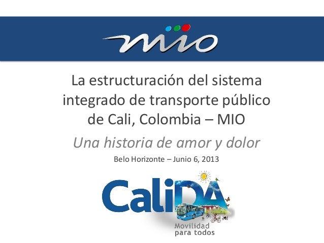 La estructuración del sistemaintegrado de transporte públicode Cali, Colombia – MIOUna historia de amor y dolorBelo Horizo...