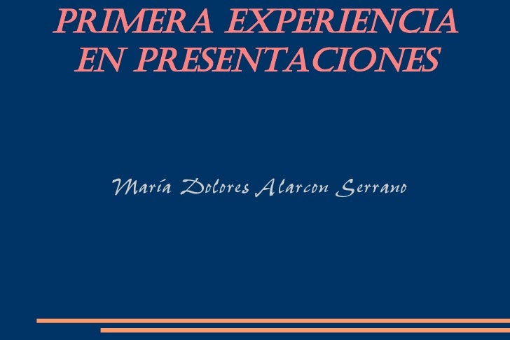 Primera Experiencia  en Presentaciones     María Dolores Alarcon Serrano
