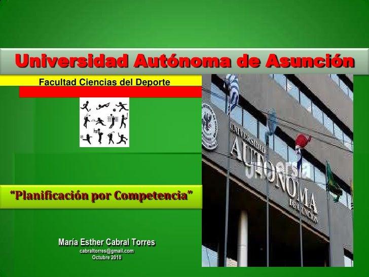 """Universidad Autónoma de Asunción<br />Facultad Ciencias del Deporte<br />""""Planificación por Competencia""""<br />María Esther..."""
