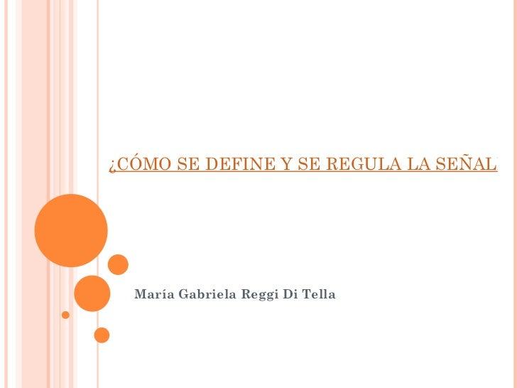 ¿CÓMO SE DEFINE Y SE REGULA LA SEÑALET  María Gabriela Reggi Di Tella