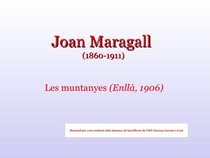 Joan Maragall  (1860-1911) Les muntanyes  (Enllà, 1906) Material per a ús exclusiu dels alumnes de batxillerat de l'IES Ll...