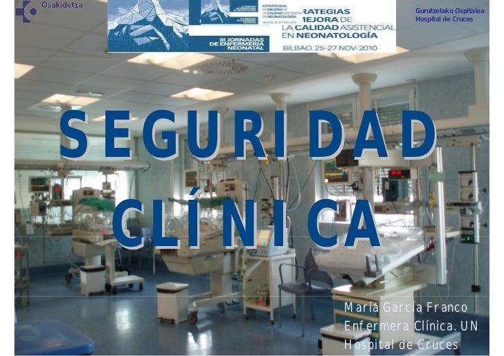 Gurutzetako Ospitalea                Hospital de CrucesSEGURIDAD CLÍNICA      María García Franco      Enfermera Clínica. ...