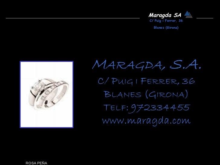 ROSA PEÑA Maragda SA C/ Puig i Ferrer, 36 Blanes (Girona)