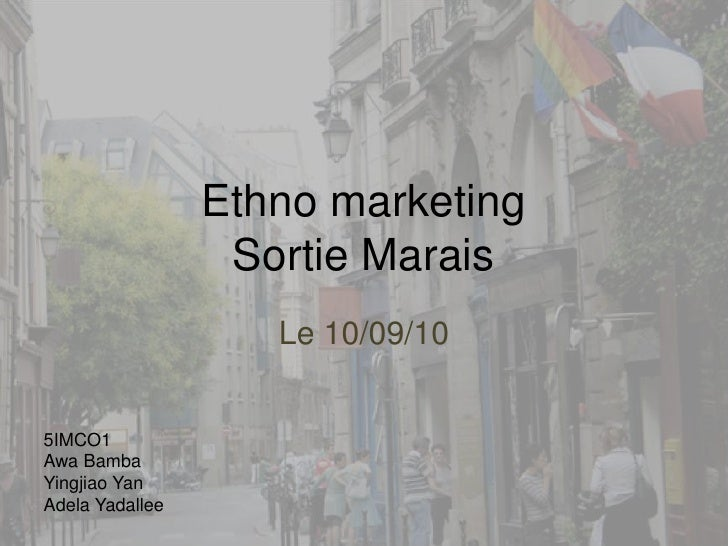 Ethno marketingSortie Marais<br />Le 10/09/10<br />5IMCO1<br />Awa Bamba<br />Yingjiao Yan<br />Adela Yadallee<br />