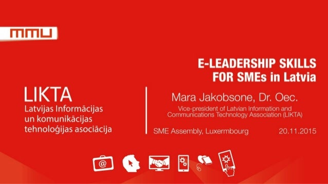 E-LEADERSHIP SKILLS FOR SMEs in Latvia l_l  Mara Jakobsone,  Dr.  Oec.  Latvijas lnformacijas Vice—president of Latvian In...