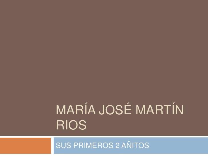 MARÍA JOSÉ MARTÍN RIOS<br />SUS PRIMEROS 2 AÑITOS<br />