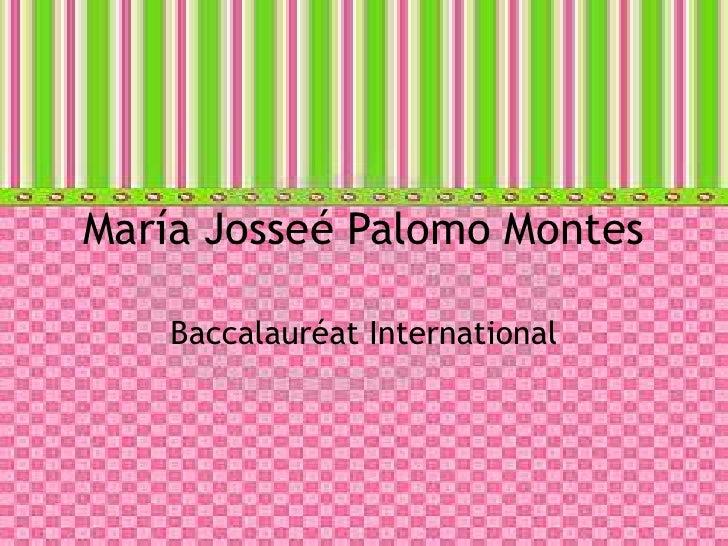 María Josseé Palomo Montes<br />Baccalauréat International<br />