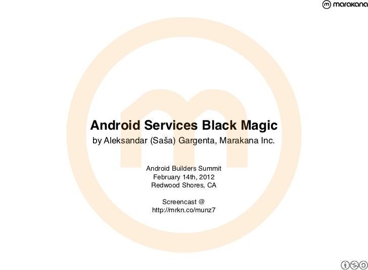 Android Services Black Magicby Aleksandar (Saša) Gargenta, Marakana Inc.            Android Builders Summit              F...
