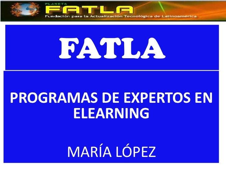 FATLAPROGRAMAS DE EXPERTOS EN      ELEARNING      MARÍA LÓPEZ