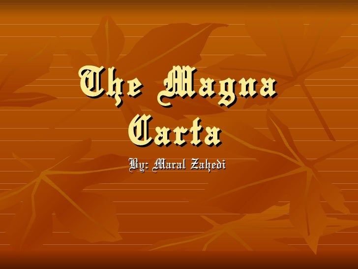 The Magna Carta   By: Maral Zahedi