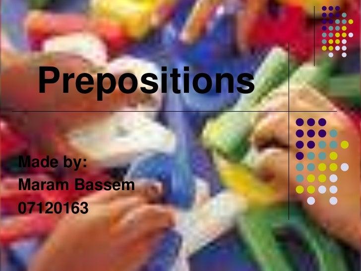 Prepositions<br />Made by:<br />MaramBassem<br />07120163<br />