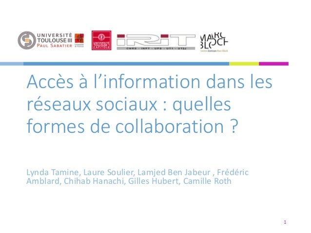 Accès à l'information dans les réseaux sociaux : quelles formes de collaboration ? Lynda Tamine, Laure Soulier, Lamjed Ben...