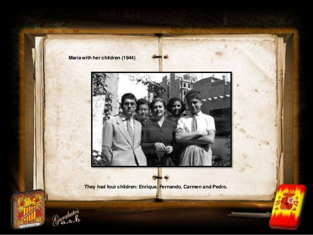 María with her children (1944)       They had four children: Enrique, Fernando, Carmen and Pedro.