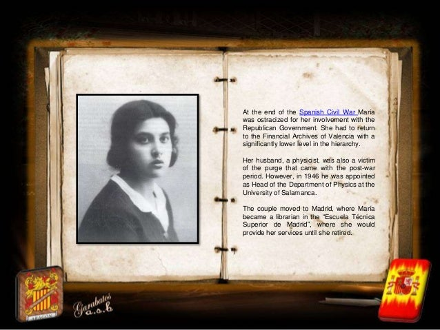At the end of the Spanish Civil War Maríawas ostracized for her involvement with theRepublican Government. She had to retu...