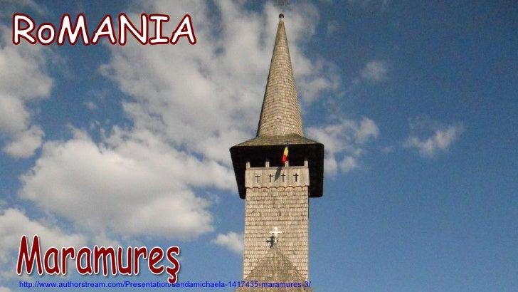 http://www.authorstream.com/Presentation/sandamichaela-1417435-maramures-3/