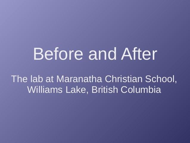 Before and After The lab at Maranatha Christian School, Williams Lake, British Columbia