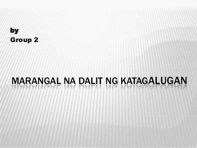 by Group 2  MARANGAL NA DALIT NG KATAGALUGAN