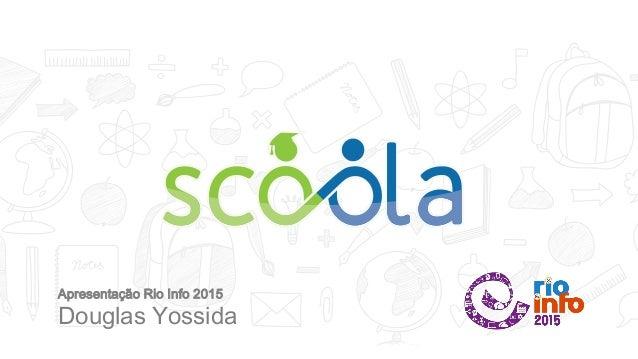 Apresentação Rio Info 2015 Douglas Yossida