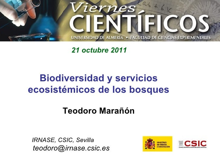 Biodiversidad y servicios ecosistémicos de los bosques Teodoro Marañón IRNASE, CSIC, Sevilla [email_address] 21 octubre 2011