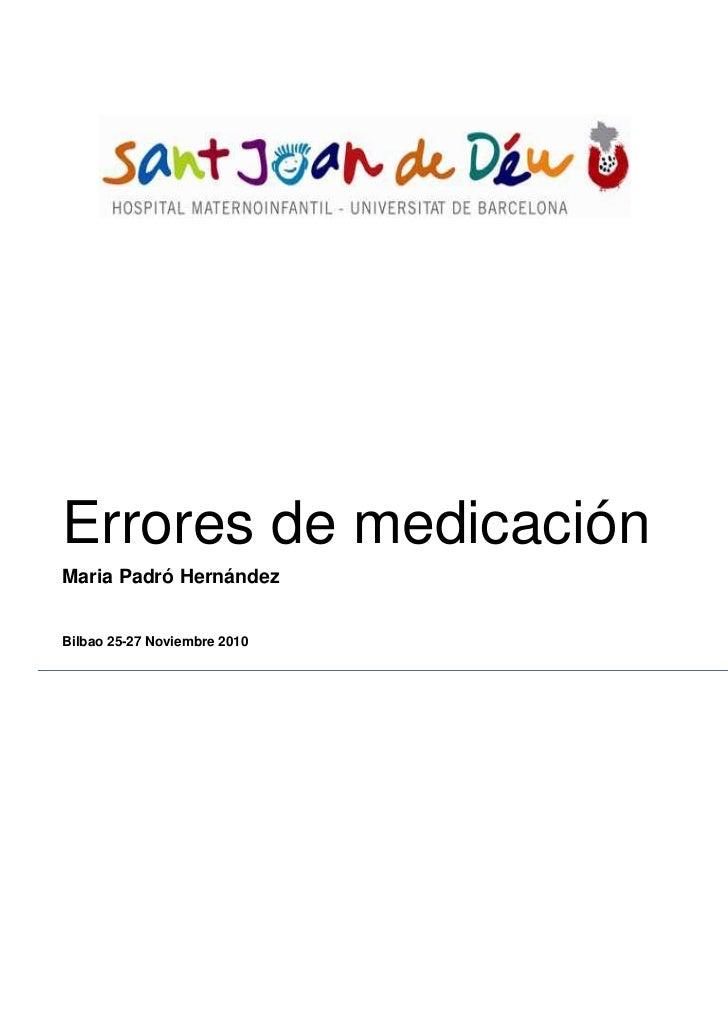 Errores de medicaciónMaria Padró HernándezBilbao 25-27 Noviembre 2010