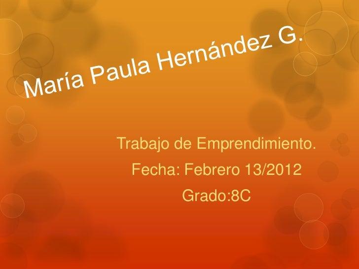 Trabajo de Emprendimiento. Fecha: Febrero 13/2012        Grado:8C