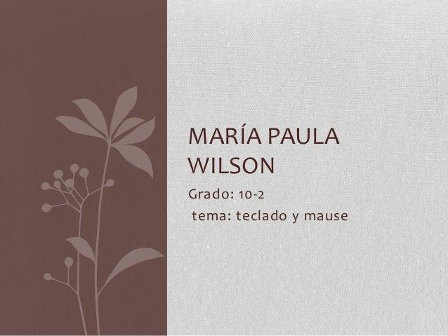 Grado: 10-2tema: teclado y mauseMARÍA PAULAWILSON