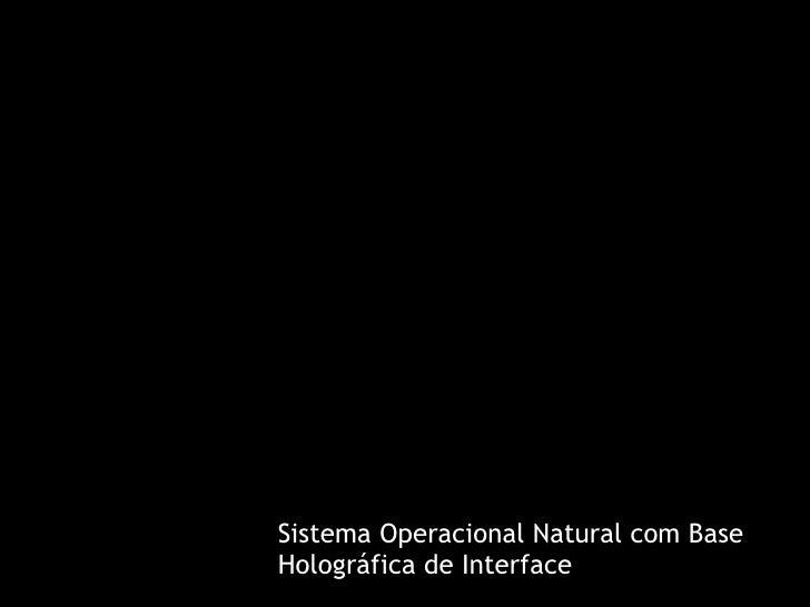 Sistema Operacional Natural com Base Holográfica deInterface