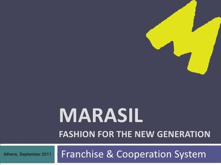 MARASIL FASHION FOR THE NEW GENERATION Franchise & Cooperation System Athens, September 2011