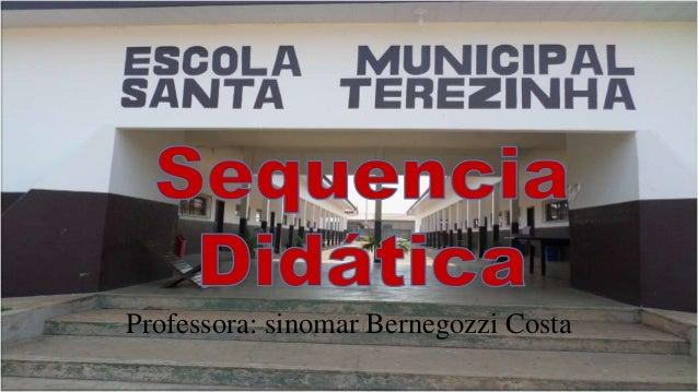 Professora: sinomar Bernegozzi Costa